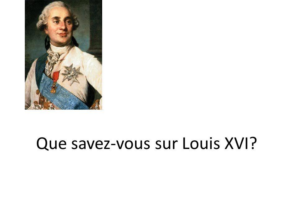 Que savez-vous sur Louis XVI?