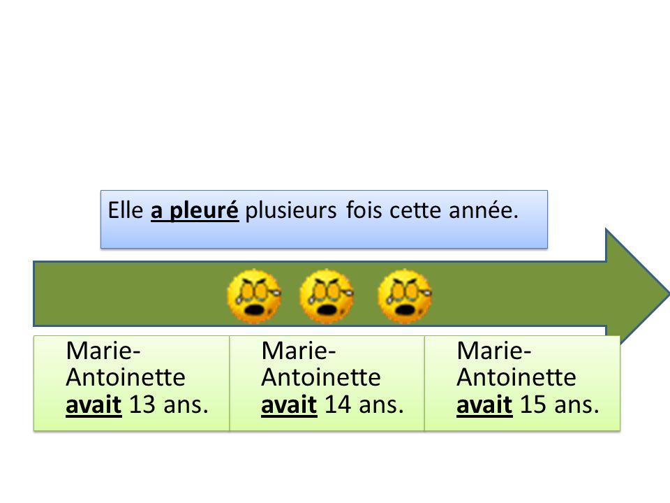 Marie- Antoinette avait 14 ans. Elle a pleuré plusieurs fois cette année. Marie- Antoinette avait 13 ans. Marie- Antoinette avait 15 ans.