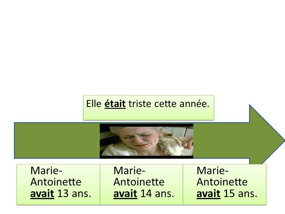 Elle était triste cette année. Marie- Antoinette avait 14 ans. Marie- Antoinette avait 13 ans. Marie- Antoinette avait 15 ans.