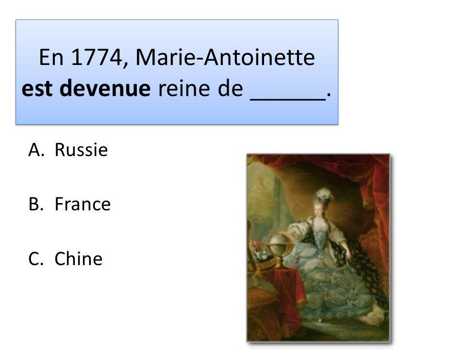 En 1774, Marie-Antoinette est devenue reine de ______. A.Russie B.France C.Chine