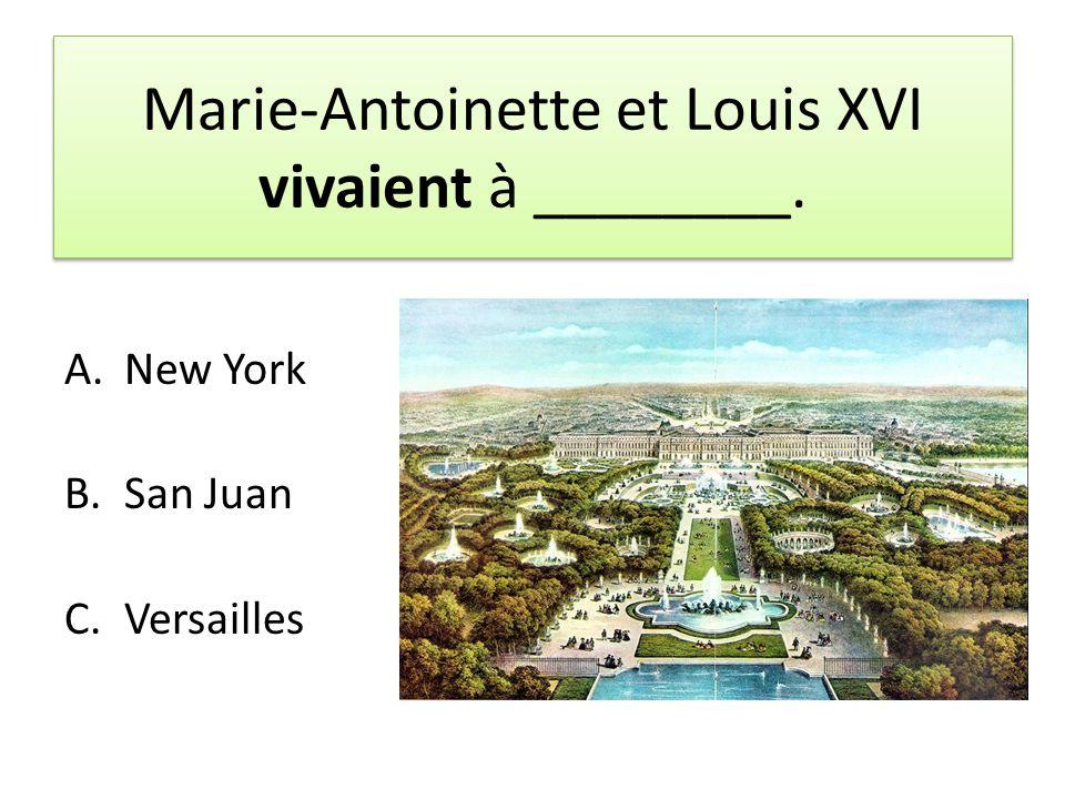 Marie-Antoinette et Louis XVI vivaient à ________. A.New York B.San Juan C.Versailles