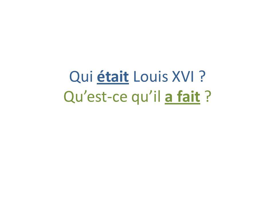 Qui était Louis XVI ? Quest-ce quil a fait ?