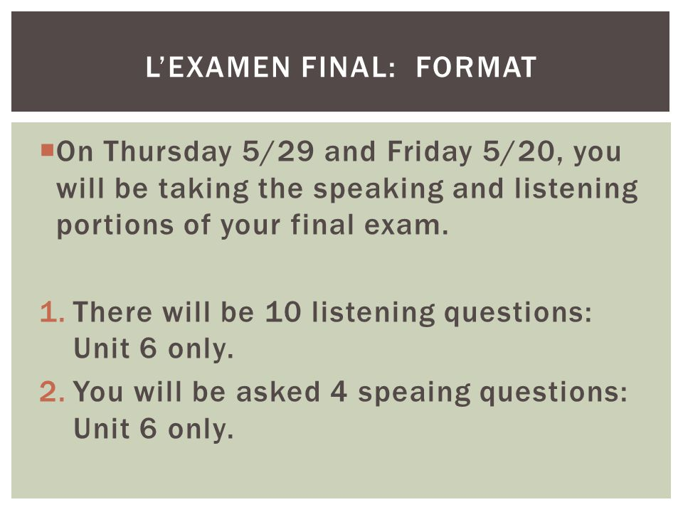 On Thursday 5/29 and Friday 5/20, you will be taking the speaking and listening portions of your final exam. 1.There will be 10 listening questions: U