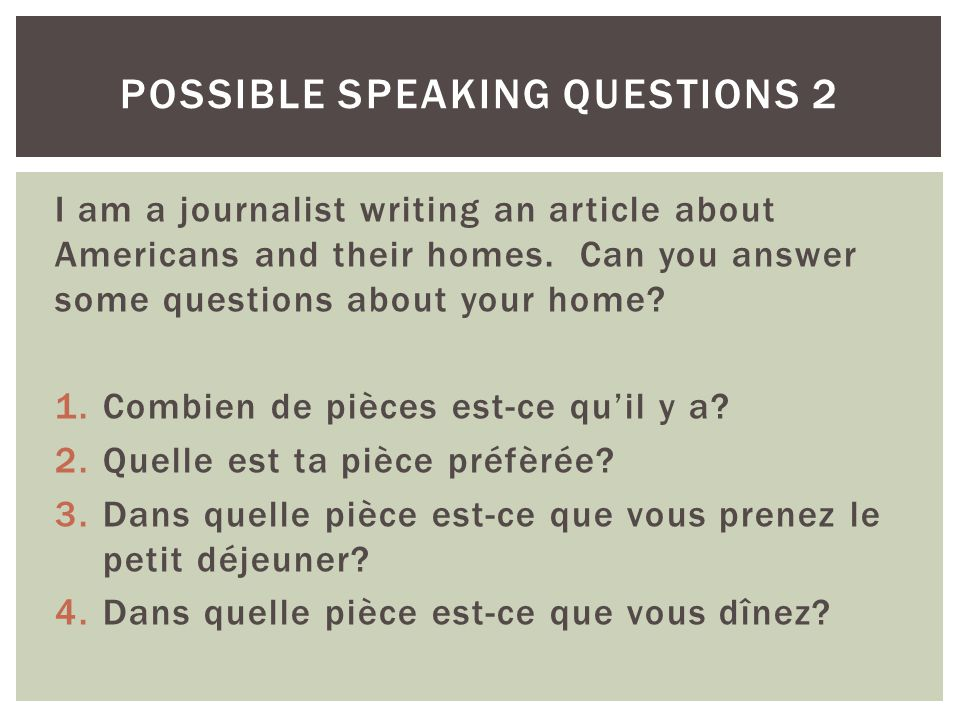 I am a journalist writing an article about Americans and their homes. Can you answer some questions about your home? 1.Combien de pièces est-ce quil y