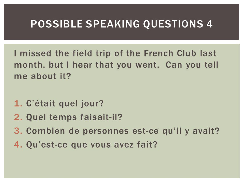 I missed the field trip of the French Club last month, but I hear that you went. Can you tell me about it? 1.Cétait quel jour? 2.Quel temps faisait-il