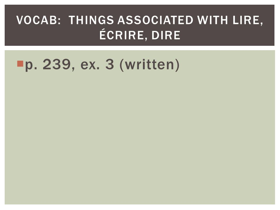 p. 239, ex. 3 (written) VOCAB: THINGS ASSOCIATED WITH LIRE, ÉCRIRE, DIRE