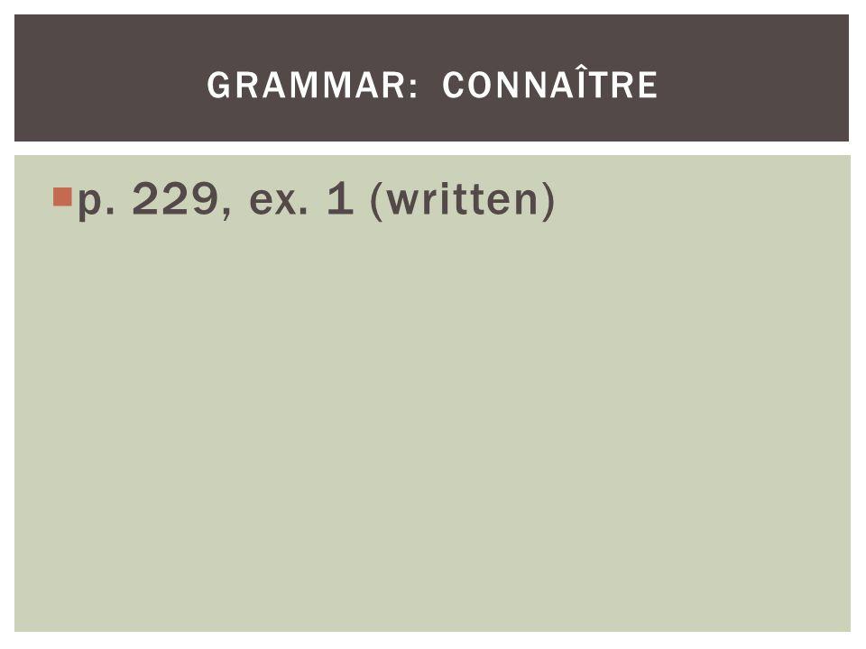 p. 229, ex. 1 (written) GRAMMAR: CONNAÎTRE