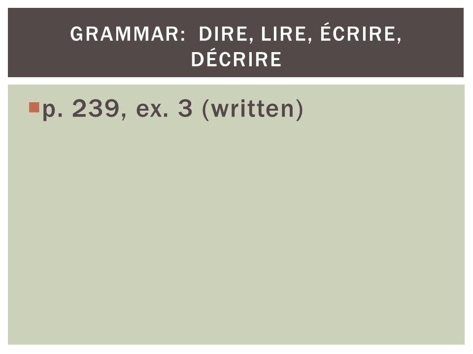 p. 239, ex. 3 (written) GRAMMAR: DIRE, LIRE, ÉCRIRE, DÉCRIRE