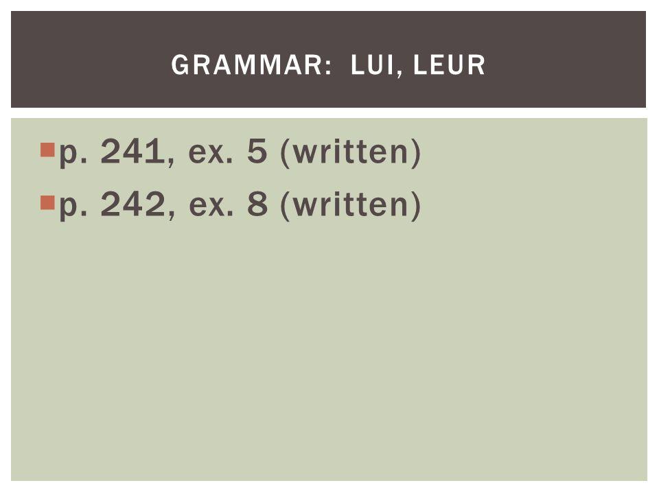 p. 241, ex. 5 (written) p. 242, ex. 8 (written) GRAMMAR: LUI, LEUR