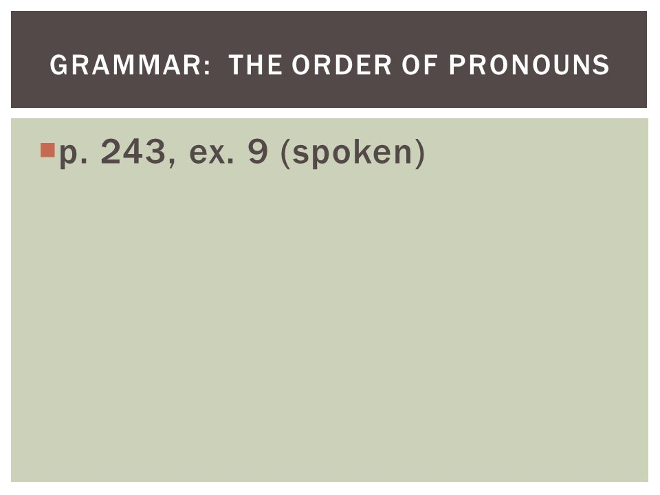 p. 243, ex. 9 (spoken) GRAMMAR: THE ORDER OF PRONOUNS