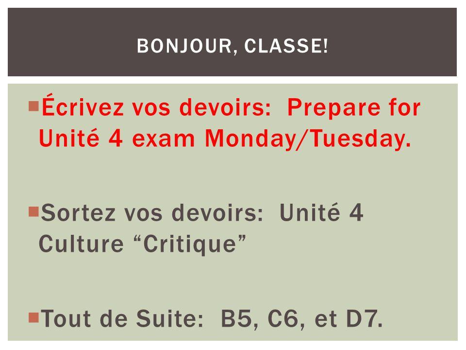 Écrivez vos devoirs: Prepare for Unité 4 exam Monday/Tuesday.
