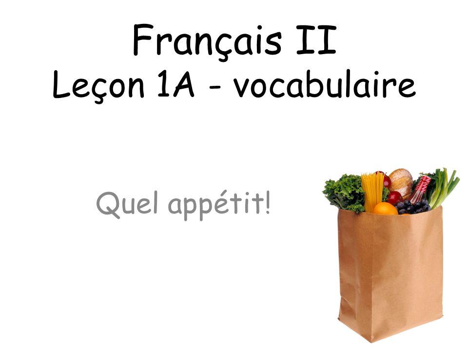 Français II Leçon 1A - vocabulaire Quel appétit!