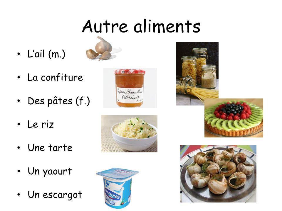 Autre aliments Lail (m.) La confiture Des pâtes (f.) Le riz Une tarte Un yaourt Un escargot