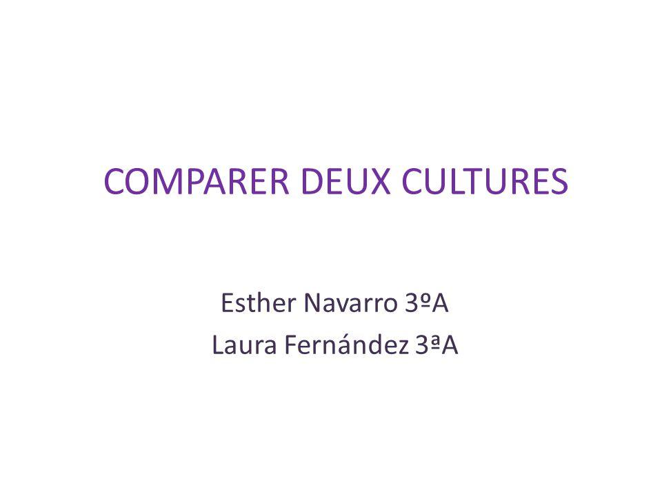 COMPARER DEUX CULTURES Esther Navarro 3ºA Laura Fernández 3ªA