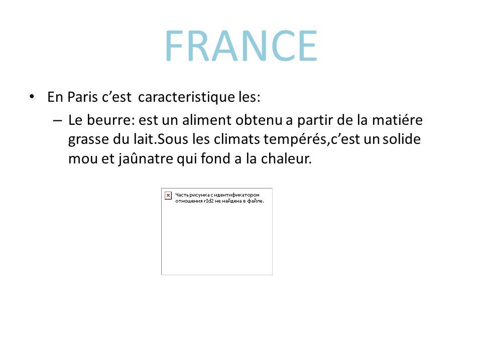 FRANCE En Paris cest caracteristique les: – Le beurre: est un aliment obtenu a partir de la matiére grasse du lait.Sous les climats tempérés,cest un solide mou et jaûnatre qui fond a la chaleur.