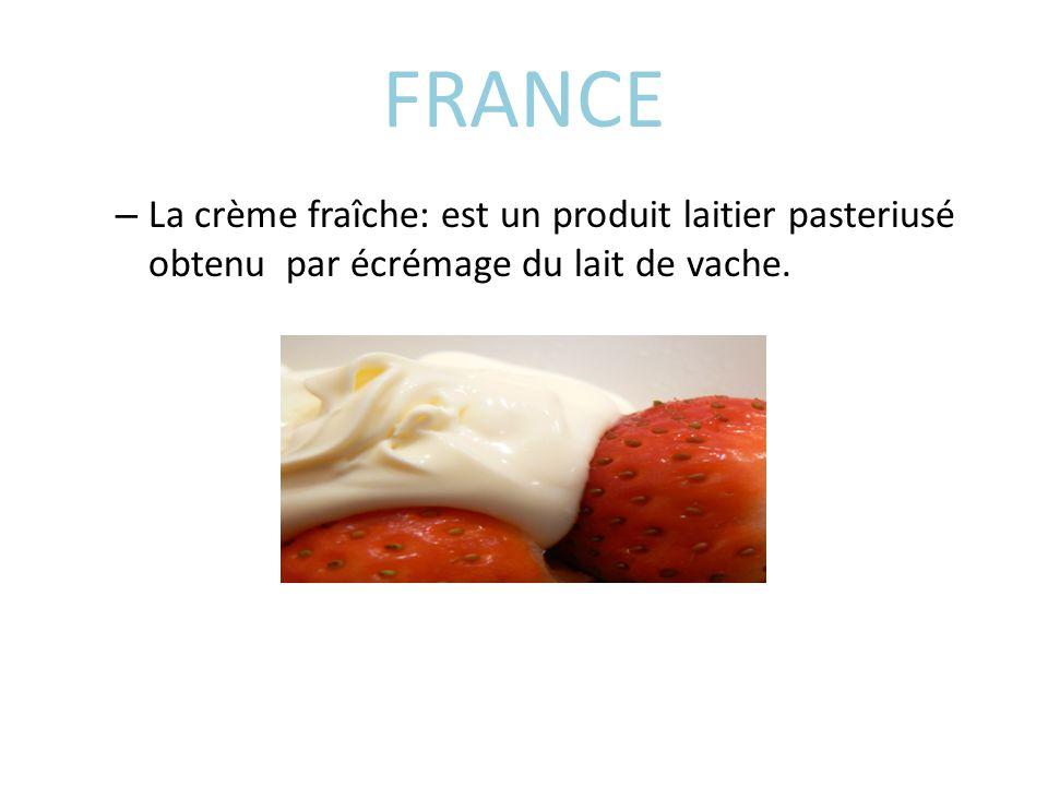 FRANCE – La crème fraîche: est un produit laitier pasteriusé obtenu par écrémage du lait de vache.