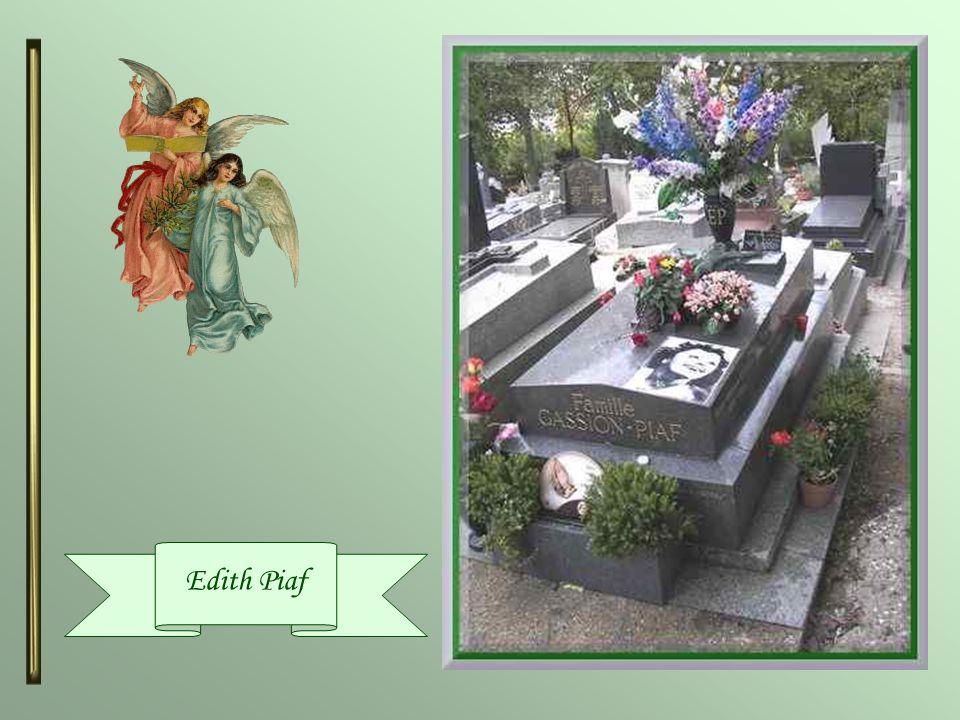 Edith Piaf (1915-1963 ) Cétait une chanteuse française de music-hall et de variétés, surnommée la « Môme Piaf ».