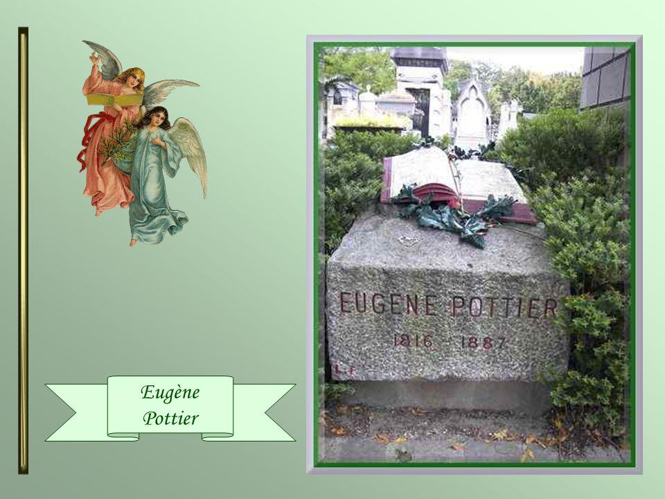 Eugène Pottier (1816-1887) Il fut un poète et un révolutionnaire français. Il devint célèbre en 1888, après la mise en musique de son poème « lInterna