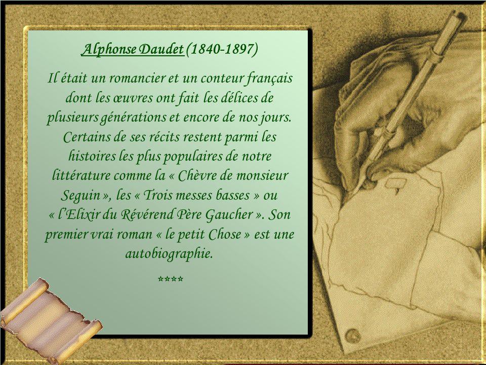 Alphonse Daudet (1840-1897) Il était un romancier et un conteur français dont les œuvres ont fait les délices de plusieurs générations et encore de nos jours.