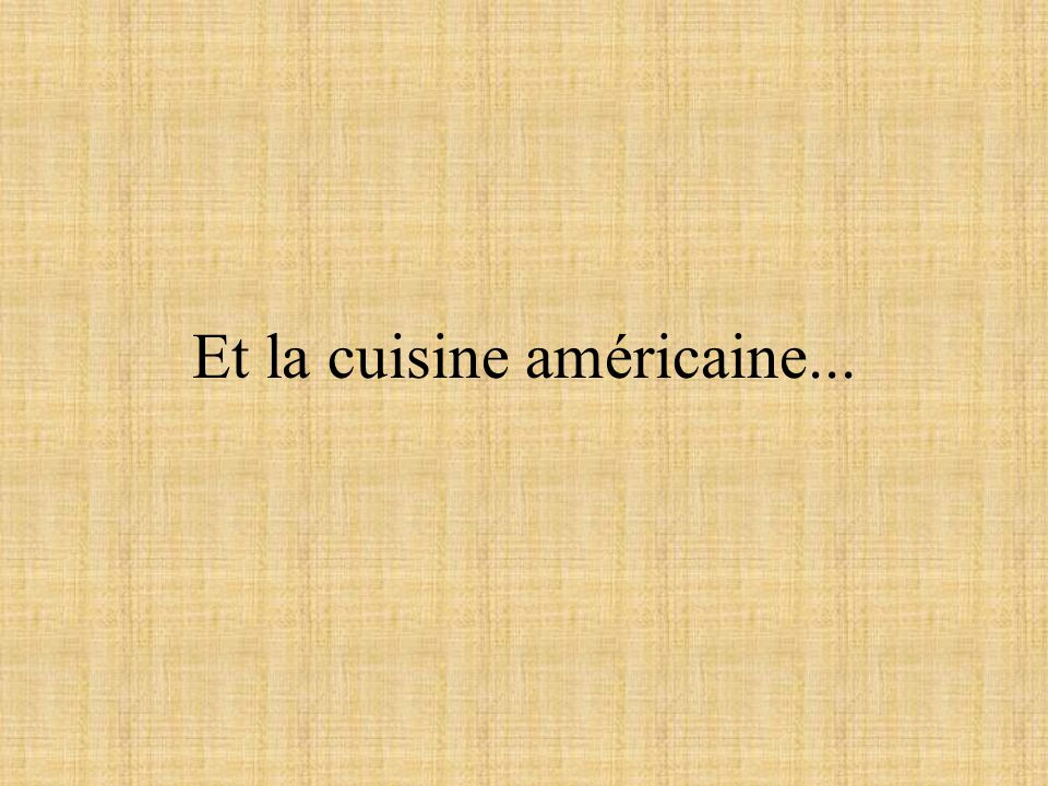 Et la cuisine américaine...
