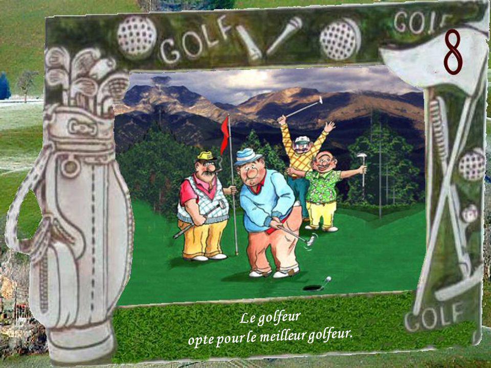 -Ou bien il choisit d être le meilleur golfeur au monde - Ou bien il choisit d être le meilleur amant au monde...