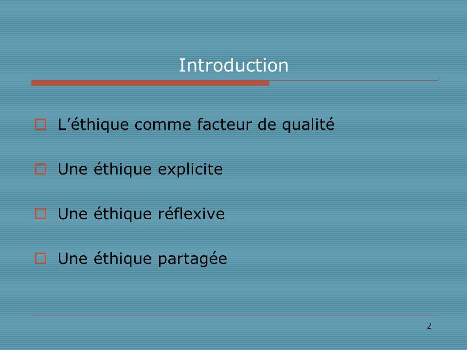 2 Introduction Léthique comme facteur de qualité Une éthique explicite Une éthique réflexive Une éthique partagée