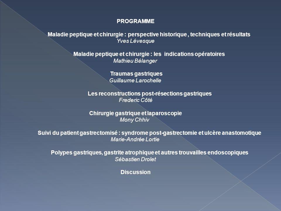 PROGRAMME Maladie peptique et chirurgie : perspective historique, techniques et résultats Yves Lévesque Maladie peptique et chirurgie : les indication