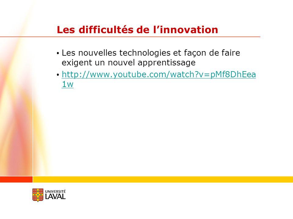 Les difficultés de linnovation Les nouvelles technologies et façon de faire exigent un nouvel apprentissage http://www.youtube.com/watch?v=pMf8DhEea 1