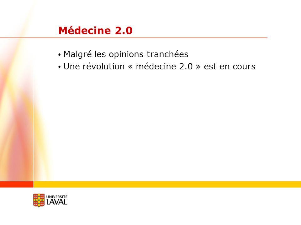 Médecine 2.0 Malgré les opinions tranchées Une révolution « médecine 2.0 » est en cours