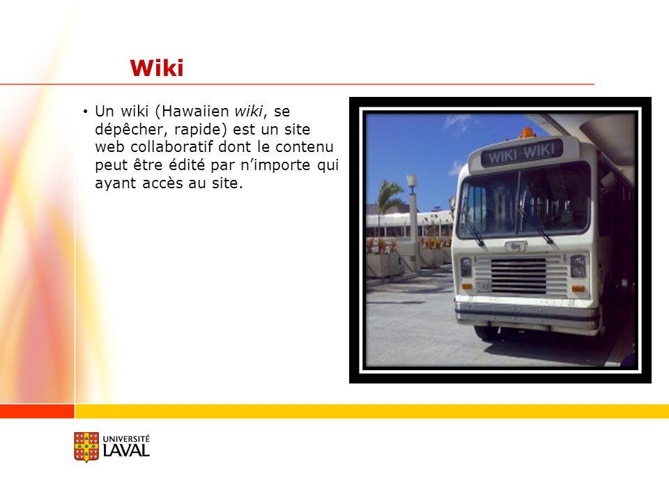 Wiki Un wiki (Hawaiien wiki, se dépêcher, rapide) est un site web collaboratif dont le contenu peut être édité par nimporte qui ayant accès au site.