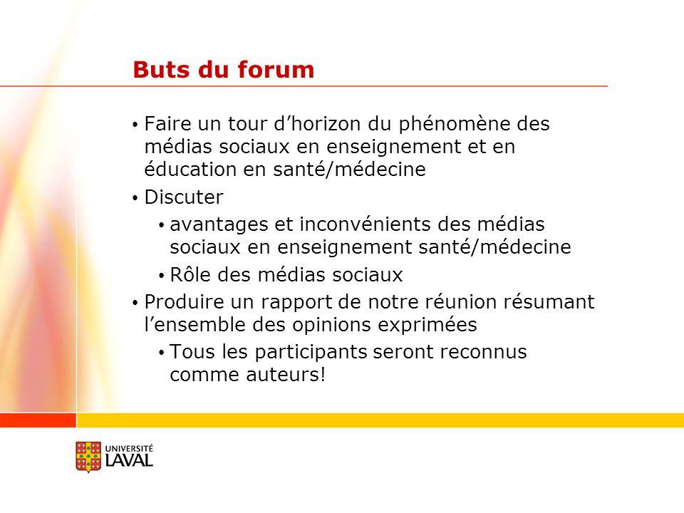 Buts du forum Faire un tour dhorizon du phénomène des médias sociaux en enseignement et en éducation en santé/médecine Discuter avantages et inconvéni