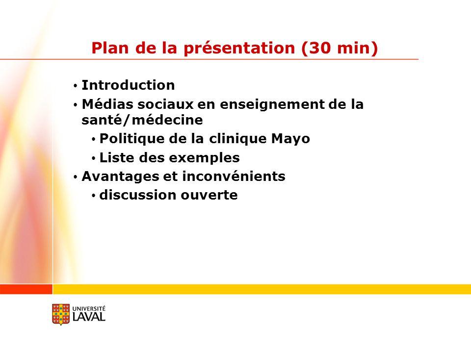 Plan de la présentation (30 min) Introduction Médias sociaux en enseignement de la santé/médecine Politique de la clinique Mayo Liste des exemples Avantages et inconvénients discussion ouverte