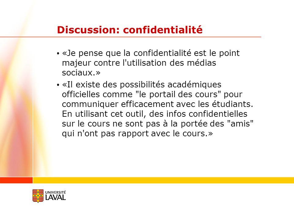 Discussion: confidentialité «Je pense que la confidentialité est le point majeur contre l utilisation des médias sociaux.» «Il existe des possibilités académiques officielles comme le portail des cours pour communiquer efficacement avec les étudiants.