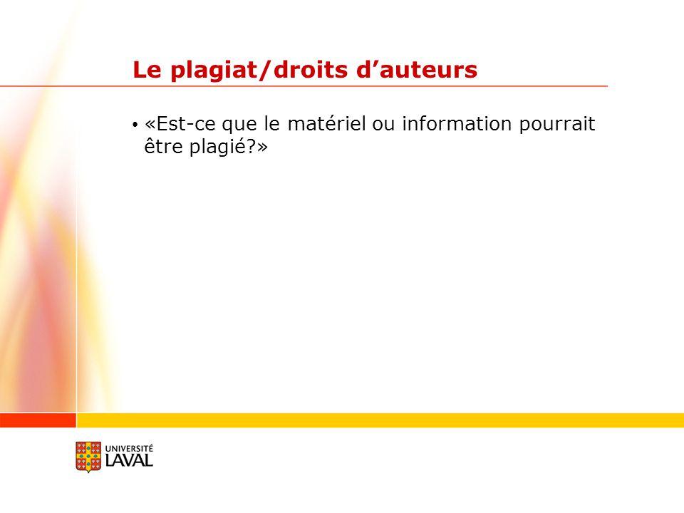Le plagiat/droits dauteurs «Est-ce que le matériel ou information pourrait être plagié »