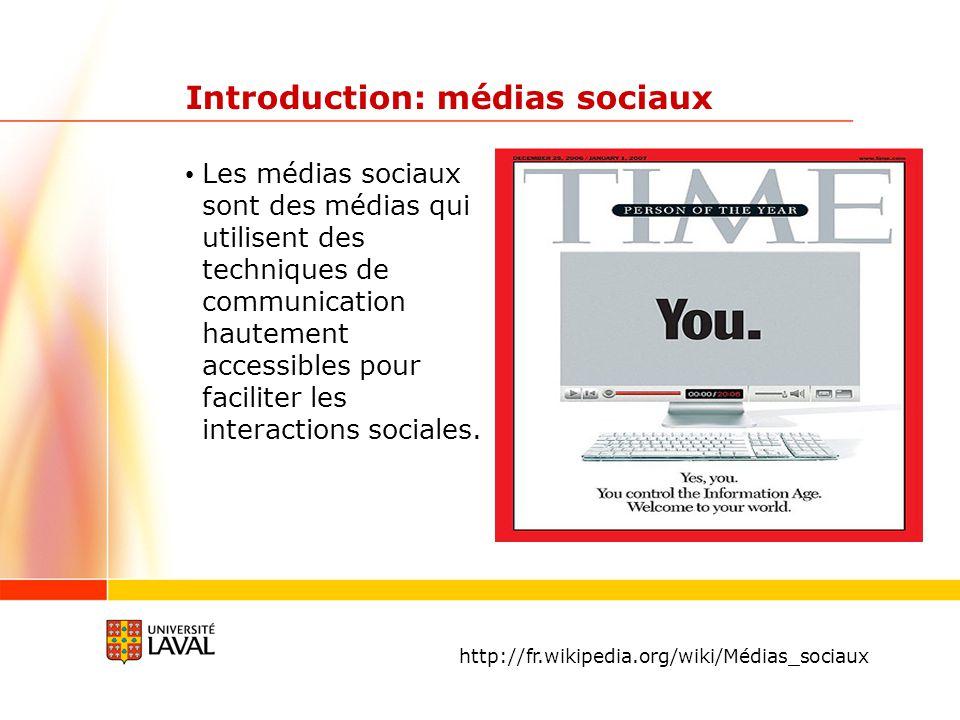 Introduction: médias sociaux Les médias sociaux sont des médias qui utilisent des techniques de communication hautement accessibles pour faciliter les