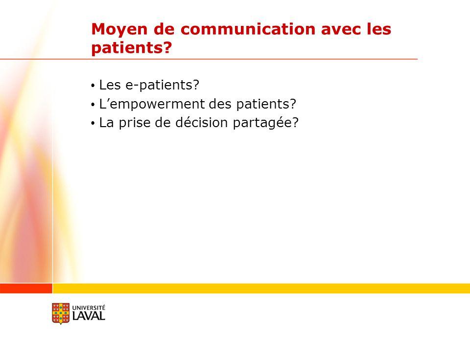 Moyen de communication avec les patients? Les e-patients? Lempowerment des patients? La prise de décision partagée?