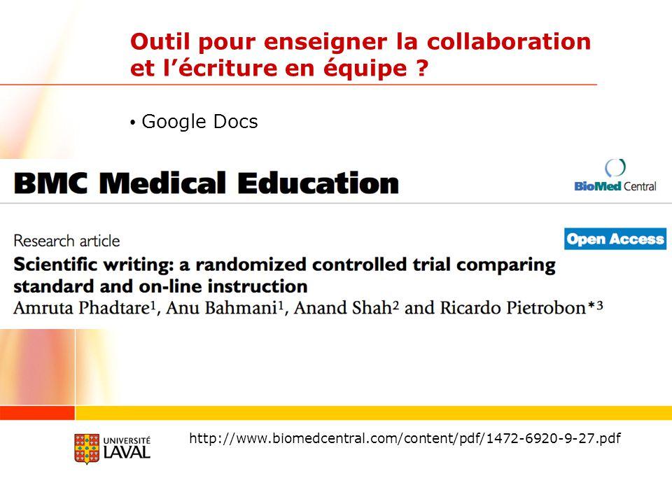 Outil pour enseigner la collaboration et lécriture en équipe ? Google Docs http://www.biomedcentral.com/content/pdf/1472-6920-9-27.pdf