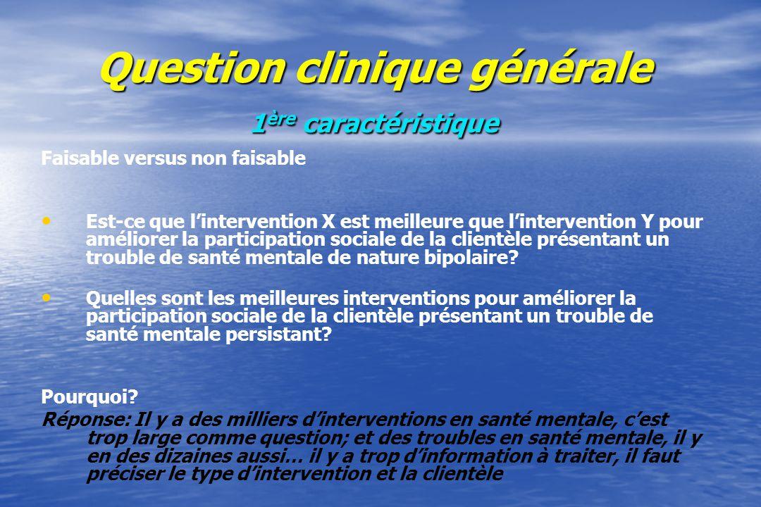Question clinique générale 2 ième caractéristique Intéressante versus non intéressante –Lintervention avec la WII est-elle bénéfique pour la clientèle présentant des troubles déquilibre chez ladulte dans un contexte de réadaptation.