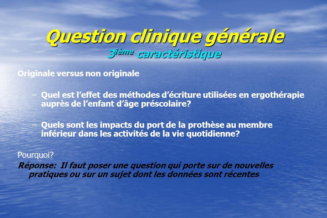 Question clinique générale 4 ième caractéristique Pertinente versus non pertinente –Ladaptation de la salle de bain améliore-t-elle lindépendance fonctionnelle de la clientèle âgée à domicile.