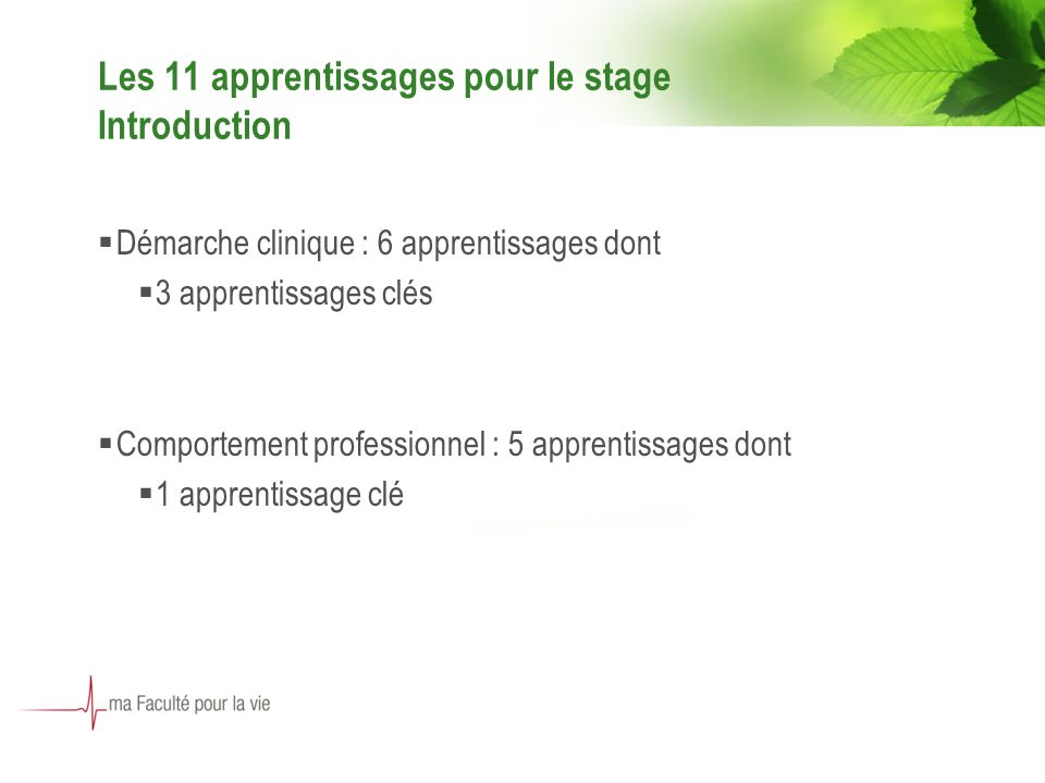 Les 11 apprentissages pour le stage Introduction Démarche clinique : 6 apprentissages dont 3 apprentissages clés Comportement professionnel : 5 apprentissages dont 1 apprentissage clé