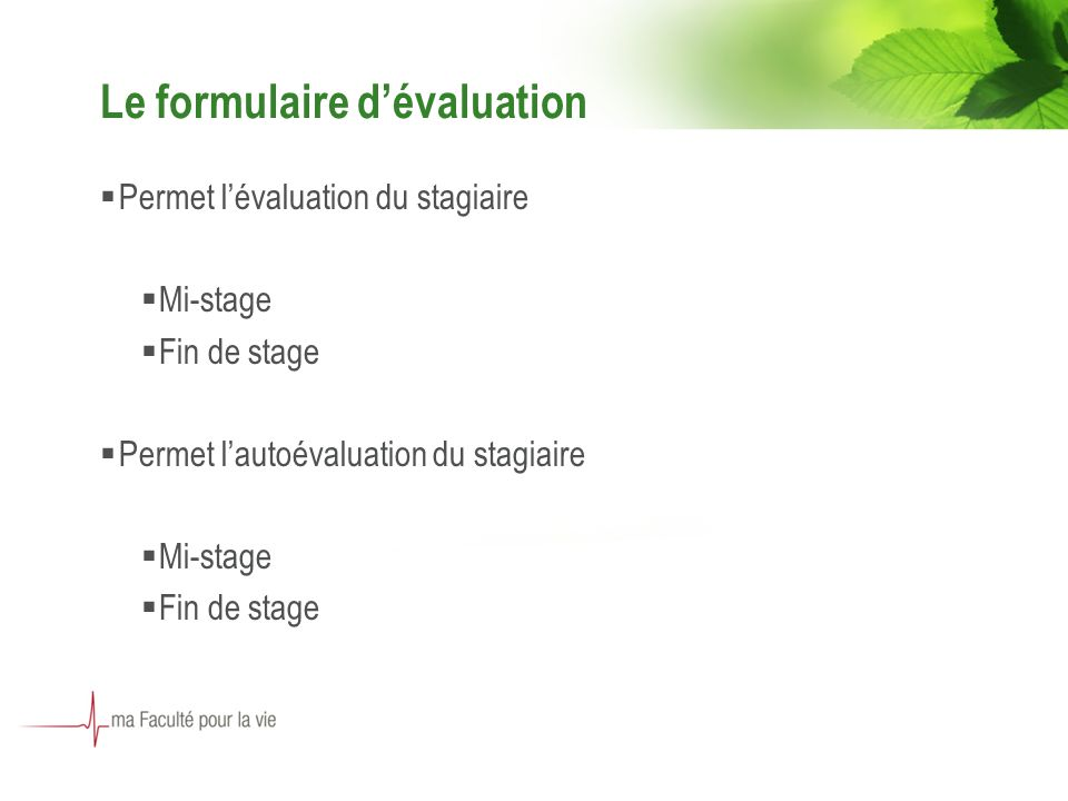 Le formulaire dévaluation Permet lévaluation du stagiaire Mi-stage Fin de stage Permet lautoévaluation du stagiaire Mi-stage Fin de stage
