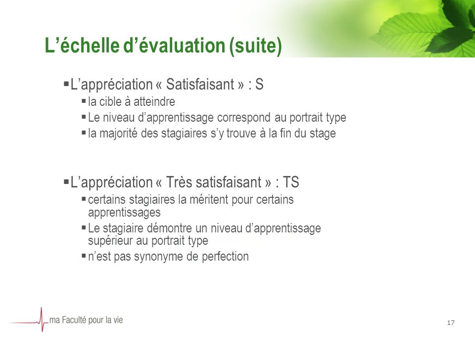 Léchelle dévaluation (suite) Lappréciation « Satisfaisant » : S la cible à atteindre Le niveau dapprentissage correspond au portrait type la majorité