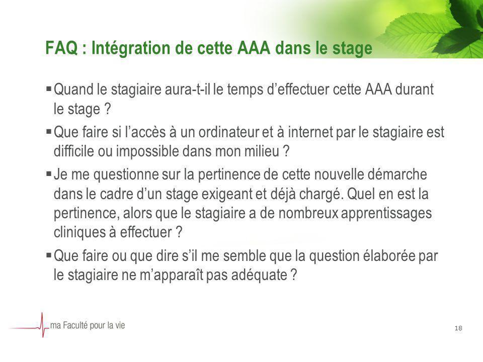 18 FAQ : Intégration de cette AAA dans le stage Quand le stagiaire aura-t-il le temps deffectuer cette AAA durant le stage ? Que faire si laccès à un