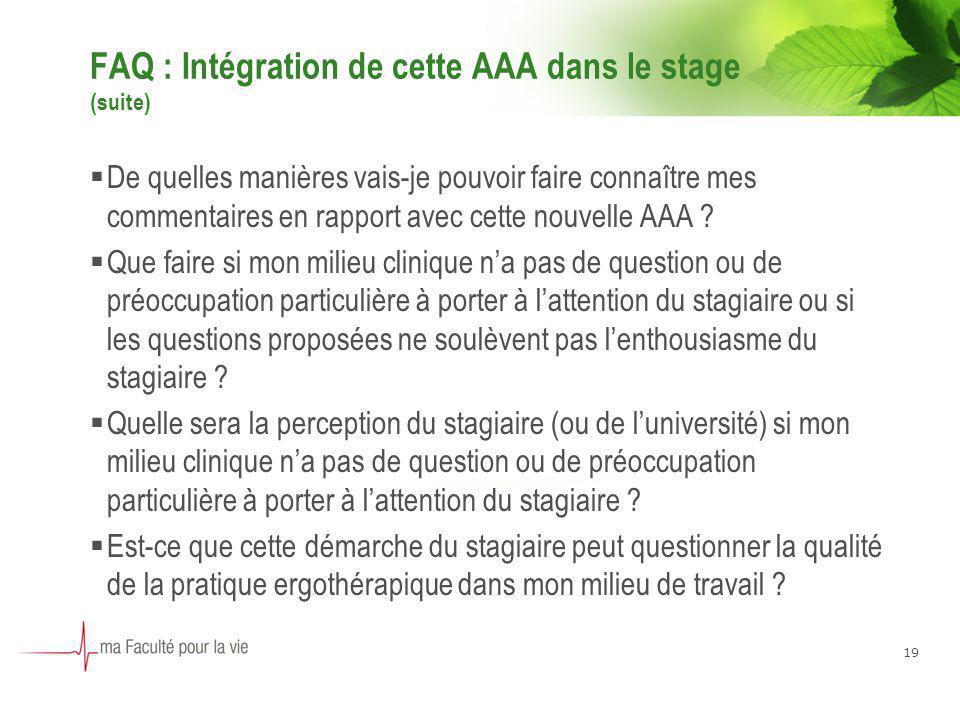 19 FAQ : Intégration de cette AAA dans le stage (suite) De quelles manières vais-je pouvoir faire connaître mes commentaires en rapport avec cette nou