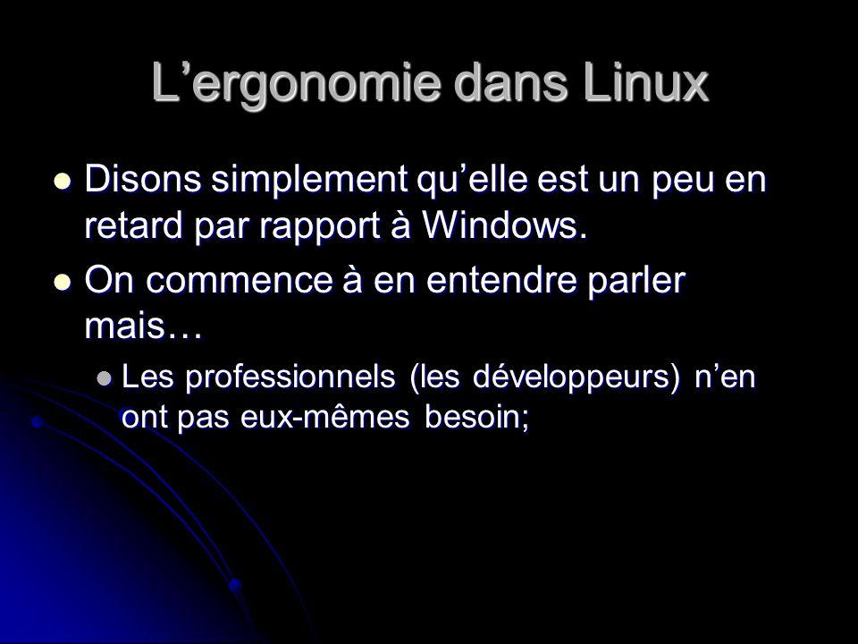 Lergonomie dans Linux Disons simplement quelle est un peu en retard par rapport à Windows.