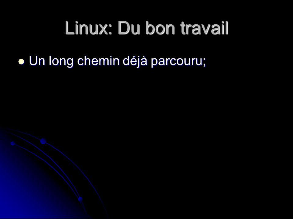 Linux: Du bon travail Un long chemin déjà parcouru; Un long chemin déjà parcouru;