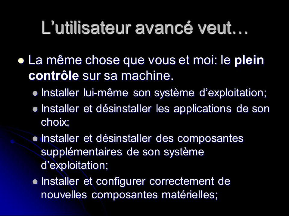 Lutilisateur avancé veut… La même chose que vous et moi: le plein contrôle sur sa machine.