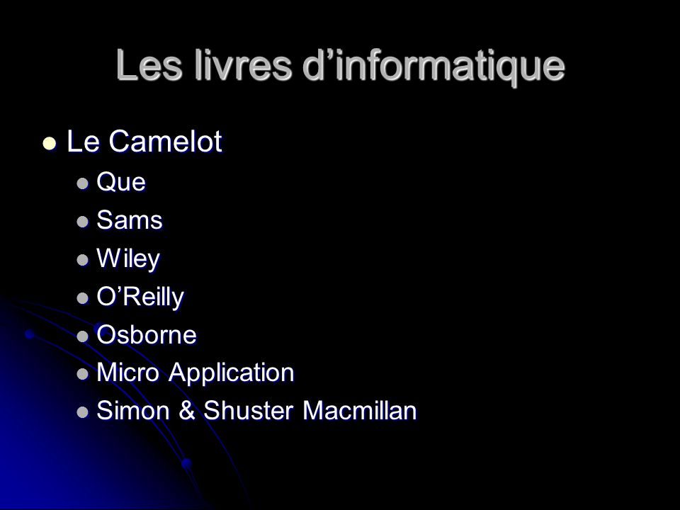 Les livres dinformatique Le Camelot Le Camelot Que Que Sams Sams Wiley Wiley OReilly OReilly Osborne Osborne Micro Application Micro Application Simon & Shuster Macmillan Simon & Shuster Macmillan