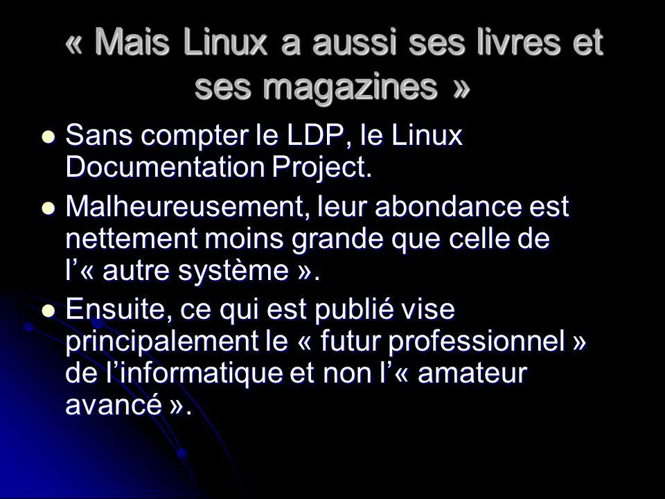 « Mais Linux a aussi ses livres et ses magazines » Sans compter le LDP, le Linux Documentation Project.