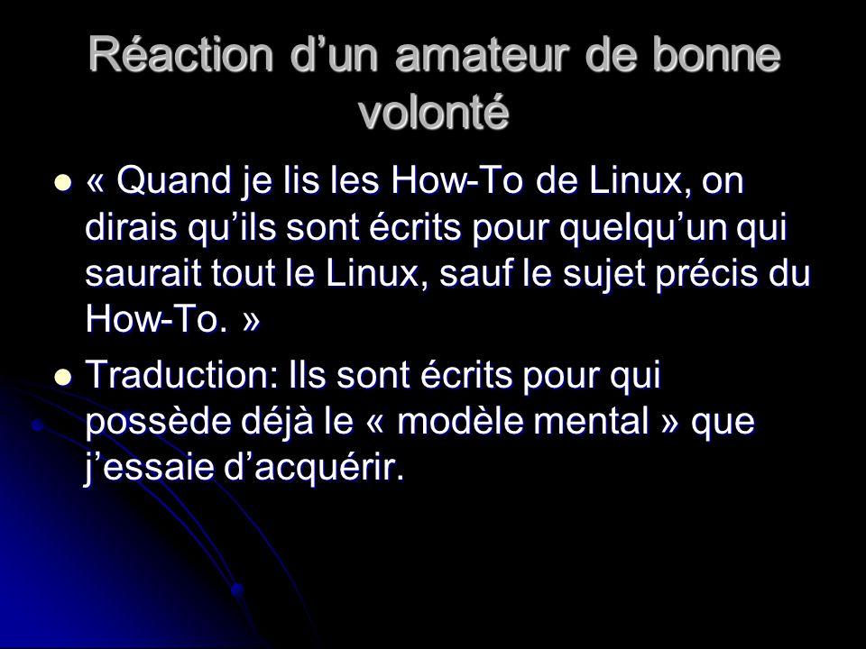 Réaction dun amateur de bonne volonté « Quand je lis les How-To de Linux, on dirais quils sont écrits pour quelquun qui saurait tout le Linux, sauf le sujet précis du How-To.